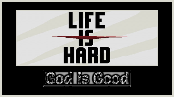 Life Is Hard | God Is Good