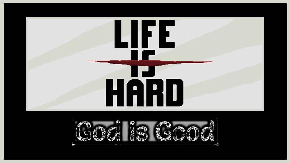 Life Is Hard | God Is Good